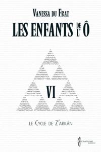 Les Enfants de l'Ô - Tome 6, Le cycle de Z'arkán