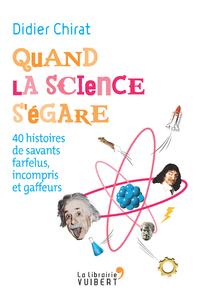 Quand la science s'égare - 40 histoires de savants farfelus, incompris et gaffeurs