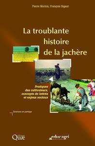 Troublante histoire de la jachère (epub), Pratiques des cultivateurs, concepts de lettrés et enjeux sociaux