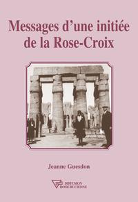 Messages d'une initiée de la Rose-Croix