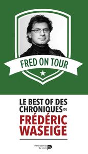 Fred on Tour, LE BEST OF DES CHRONIQUES DE FRÉDÉRIC WASEIGE