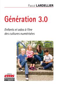 Génération 3.0, ENFANTS ET ADOS À L'ÈRE DES CULTURES NUMÉRISÉES