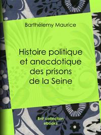 Histoire politique et anecdotique des prisons de la Seine, Contenant des renseignements entièrement inédits sur la période révolutionnaire