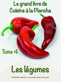 le grand livre de cuisine la plancha tome 4 les l gumes pierre henri vannieuwenhuyse vie. Black Bedroom Furniture Sets. Home Design Ideas