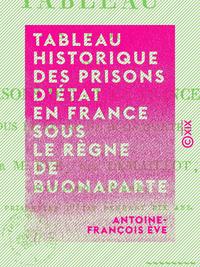 Tableau historique des prisons d'État en France sous le règne de Buonaparte