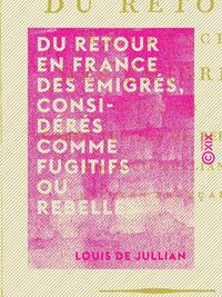 Du retour en France des ?migr?s, consid?r?s comme fugitifs ou rebelles