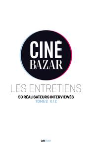 Cin?-Bazar, les entretiens (tome 2, K ? Z)