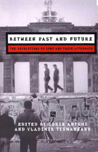 Between Past and Future, The Revolutions of 1989 and their Aftermath