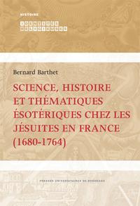 Sciences, histoires et thématiques ésotériques des Jésuites en France (1680-1764)