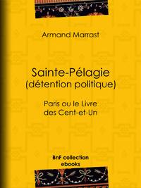 Sainte-P?lagie - D?tention politique, Paris ou le Livre des Cent-et-Un