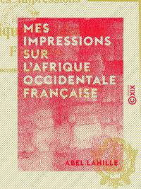 Mes impressions sur l'Afrique occidentale française - Étude documentaire au pays du tam-tam