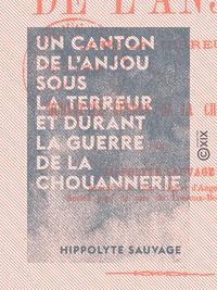 Un canton de l'Anjou sous la Terreur et durant la guerre de la Chouannerie