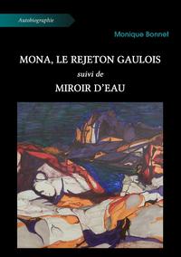 Mona, le rejeton gaulois, suivi de, Miroir d'eau