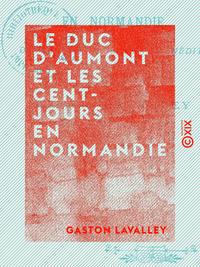 Le Duc d'Aumont et les Cent-Jours en Normandie