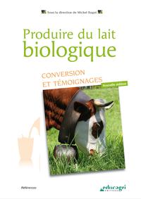 Produire du lait biologique (ePub), Conversion et témoignages