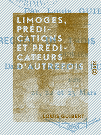 Limoges, pr?dications et pr?dicateurs d'autrefois