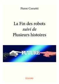 La Fin des robots suivi de Plusieurs histoires