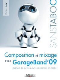 Composition et mixage avec GarageBand'09, MANUEL DE SURVIE POUR COMPOSITEUR EN HERBE