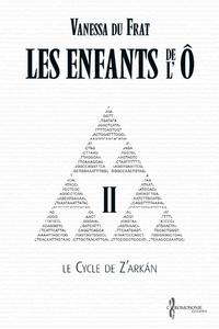 Les Enfants de l'Ô - Tome 2, Le cycle de Z'arkán