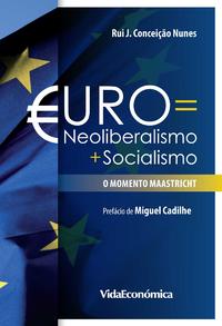 Euro = Neoliberalismo + Socialismo, O momento Maastricht