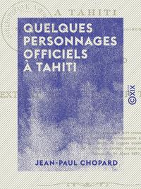 Quelques personnages officiels ? Tahiti - Sous le r?gne de S. M. Napol?on III
