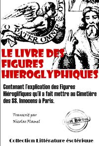 Le Livre des figures hiéroglyphiques, édition intégrale