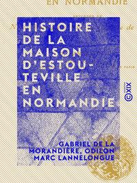 Histoire de la maison d'Estouteville en Normandie, Pr?c?d?e de notes descriptives sur la contr?e de Valmont