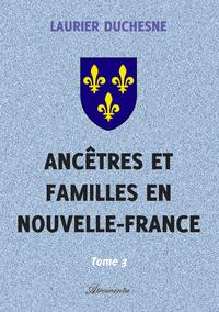 Anc?tres et familles en Nouvelle-France, Tome 3