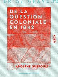 De la question coloniale en 1842 - Les colonies françaises et le sucre de betterave
