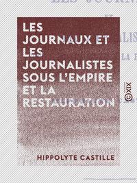 Les Journaux et les Journalistes sous l'Empire et la Restauration