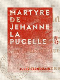 Martyre de Jehanne la Pucelle - Avec un avant-propos sur le psycho-magn?tisme, l'inspiration, la sec