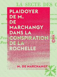 Plaidoyer de M. de Marchangy dans la conspiration de la Rochelle - Dénonçant officiellement et dévoi