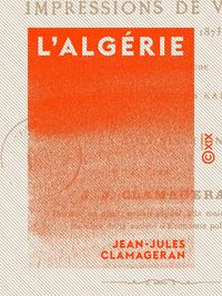 L'Algérie, Impressions de voyages (17 mars-4 juin 1873)