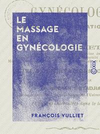 Le Massage en gyn?cologie, Technique, observations etc.