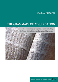The grammars of adjudication, THE ECONOMICS OF JUDICIAL DECISION MAKING IN FIN-DE-SIÈCLE OTTOMAN BEIRUT AND DAMASCUS