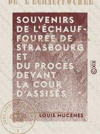 Souvenirs de l'?chauffour?e de Strasbourg et du proc?s devant la Cour d'assises - Pour servir d'intr