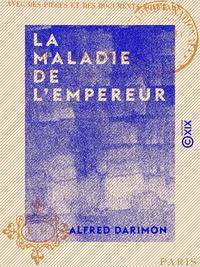 La Maladie de l'Empereur - Avec des pièces et des documents nouveaux