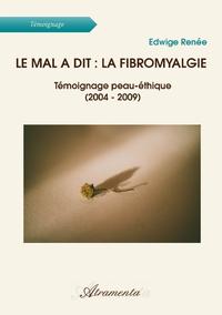Le mal a dit : la fibromyalgie, T?moignage peau-?thique (2004 - 2009)