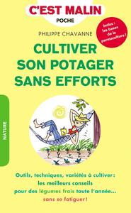 Cultiver son potager sans efforts : outils, techniques, variétés à cultiver : les meilleurs conseils pour des légumes frais toute l'année... sans se fatiguer !