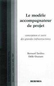 Le modèle accompagnateur de projet : conception et suivi des grandes infrastructures. (RFGC VOL.1 nu