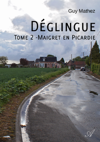 D?glingue - Tome 2, Maigret en Picardie