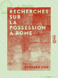 Recherches sur la possession à Rome - Sous la République et aux premiers siècles de l'Empire