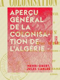 Aperçu général de la colonisation de l'Algérie - Pour servir de base à l'organisation du travail