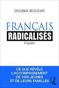 FRANCAIS RADICALISES. ENQUETE - CE QUE REVELE L'ACCOMPAGNEMENT DE 1000 JEUNES ET DE LEURS FAMIL