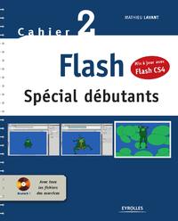Flash - Spécial débutants - Mis à jour avec Flash CS4, CAHIER FLASH N°2