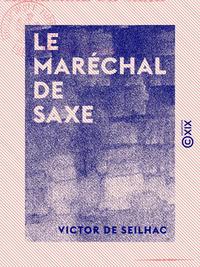 Le Maréchal de Saxe - Les bâtards de rois
