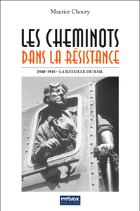Les cheminots dans la Résistance, 1940-1945 La Bataille du Rail