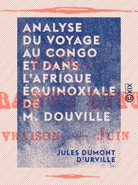 Analyse du Voyage au Congo et dans l'Afrique ?quinoxiale de M. Douville