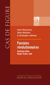 Passions révolutionnaires, Amérique latine, Moyen-Orient, Inde