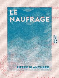Le Naufrage, ou L'Ile d?serte - Suivie d'Arthur Daucourt, ou Un voyage en Norw?ge